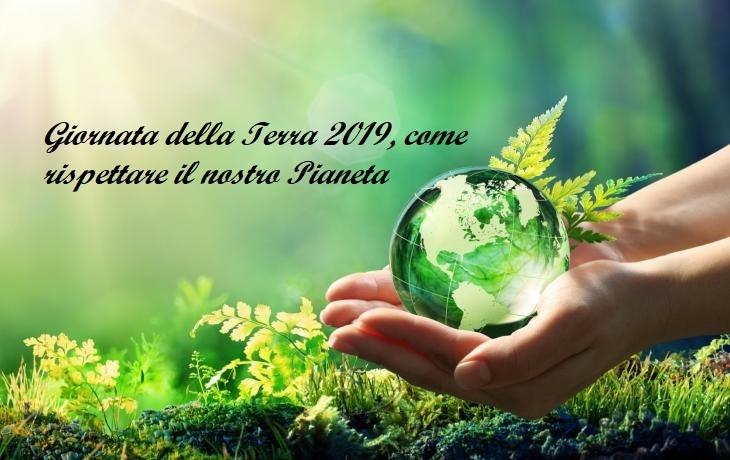 Giornata della Terra 2019, come rispettare il nostro Pianeta