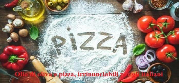 Olio di oliva e pizza, irrinunciabili per gli italiani