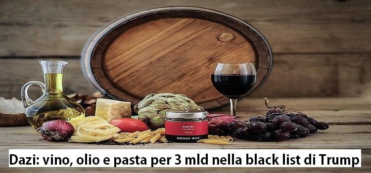 Dazi: vino olio e pasta per 3 mld nella black list di Trump