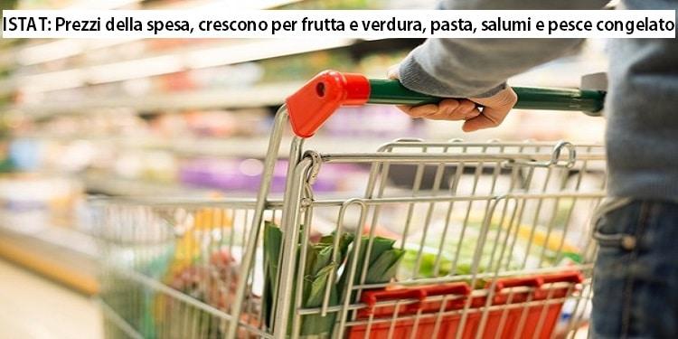 ISTAT: Prezzi della spesa, crescono per frutta e verdura, pasta, salumi e pesce congelato