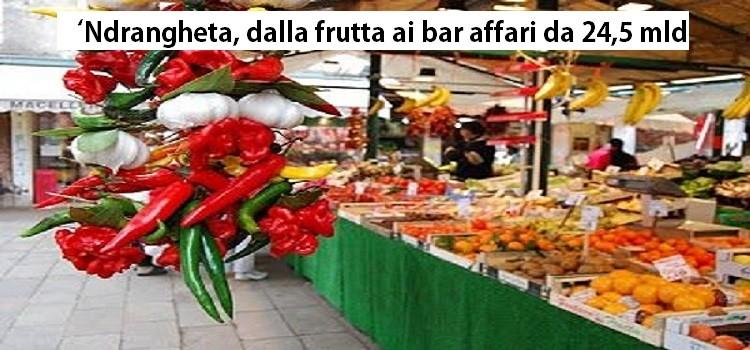 'Ndrangheta, dalla frutta ai bar affari da 24,5 mld