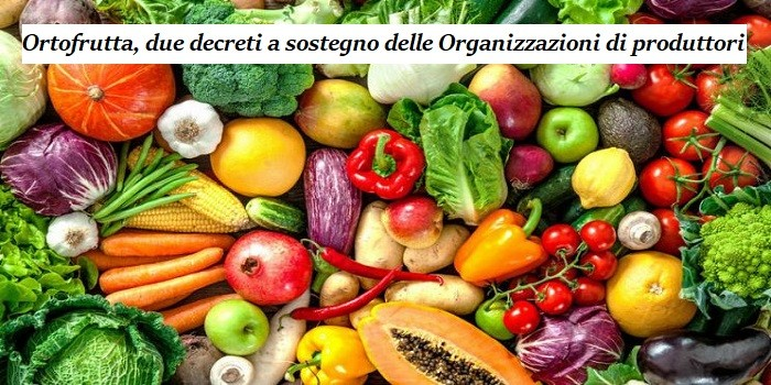 Ortofrutta, due decreti a sostegno delle Organizzazioni di produttori